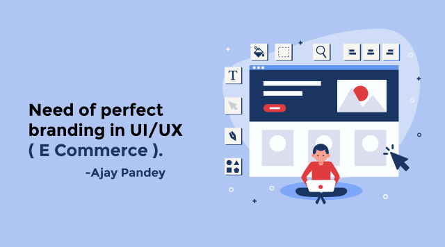 Need of perfect branding in UI/UX Ajay Pandey