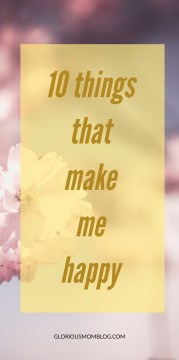 Top 10 things that make me happy: I completed the challenge! Find out all the stuff I enjoy at gloriousmomblog.com.