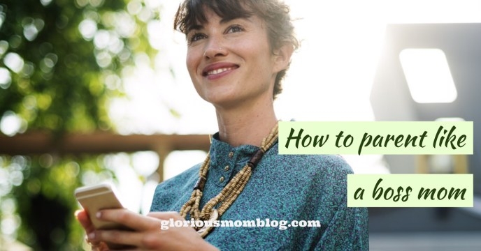 How to parent like a boss mom: parenting tips for moms! Read about it at gloriousmomblog.com.