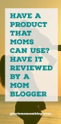 Have a product that moms can use? Have it reviewed by a Mom blogger! Collaborate with me at gloriousmomblog.com.