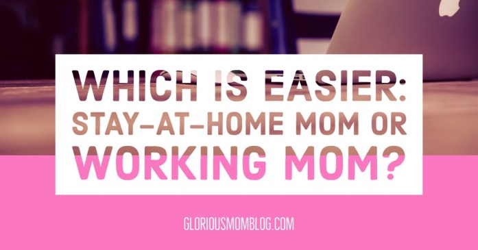 Which is easier: stay-at-home mom or working mom? How do you decide which is best for your family? Is SAHM the way to go, or should you go back to work? Some thoughts on this at gloriousmomblog.com.