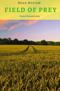 Field of Prey - Book Review: John Sandford's Prey series continues to thrill crime fiction readers. This Prey installment is an intense thriller too!