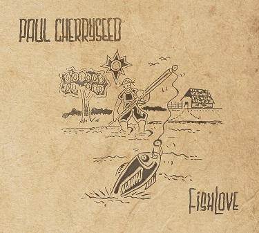 Album release Paul Cherryseed – Fishlove