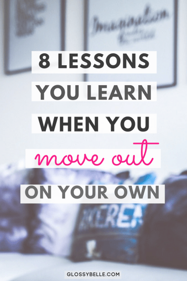 If you're ready to move out on your own for the first time and be independent and self-sufficient, read this post to find out the 8 life lessons you'll learn from living on your own. independence   adulting   move out for the first time   life lessons   moving out   adult