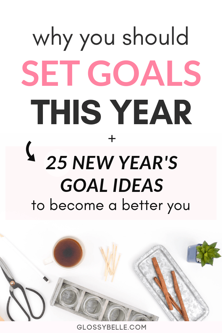 The new year is finally here and that means it's that time of year again for goal setting. In this post, I talk about why setting goals at the beginning of the new year is so important and 25 new year's goal ideas you can strive to achieve this year to become a better you. | girlboss | motivated | slay your goals | personal growth | personal development | self improvement #motivation #newyearsresolution #goals #goalsetting #newyears #selfimprovement #success #productivity