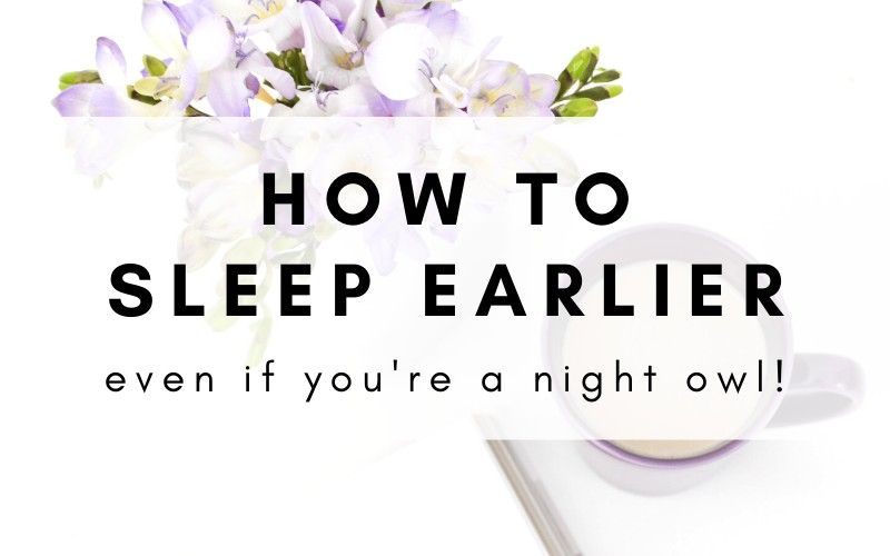 How To Go To Sleep Earlier Even When You're A Night Owl
