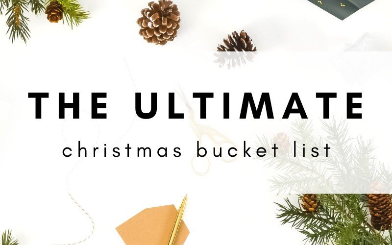 The Ultimate Christmas Bucket List: 40 Fun Holiday Activities