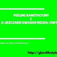 Poniedziałek w gabinecie kosmetycznym;) czyli o peelingu kawitacyjnym i złuszczaniu kwasem migdałowym:)