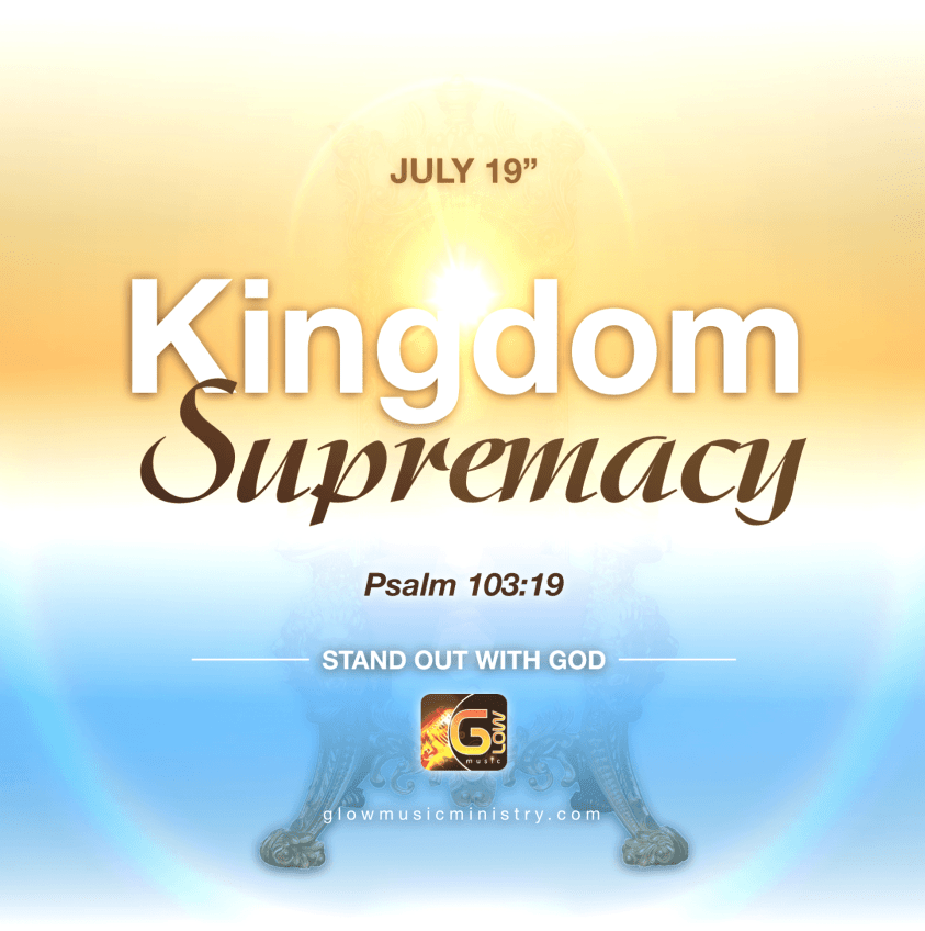 Kingdom Supremacy - Glow Music Ministry July 2