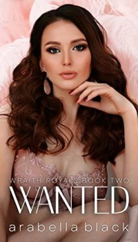Wanted by Arabella Black (Wraith Royals #2)