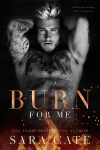 Book Cover: Burn For Me by Sara Cate