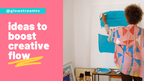 ideas to boost your creative flow