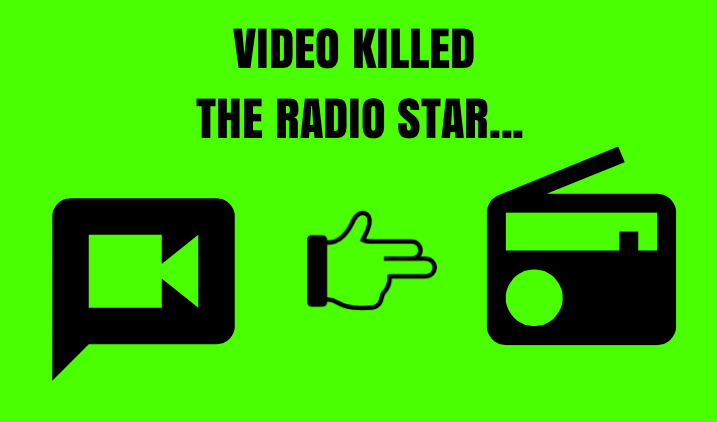 Video didn't just kill the radio star, it killed everything including text…
