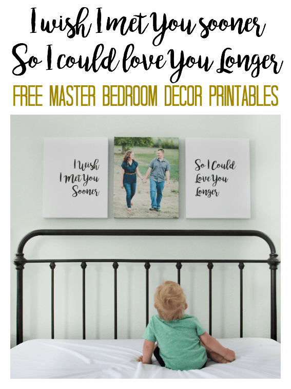 """Download these free wall decor printables for your master bedroom! """"I wish I met you sooner so I could love you longer."""" A beautiful quote to go above the bed. Perfect for signs, canvas, or frames."""