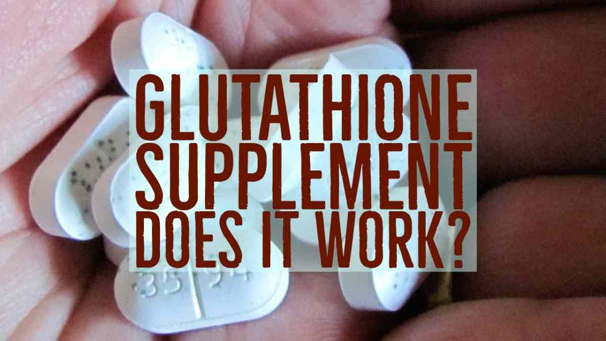 Glutathione Supplement Does It Work?