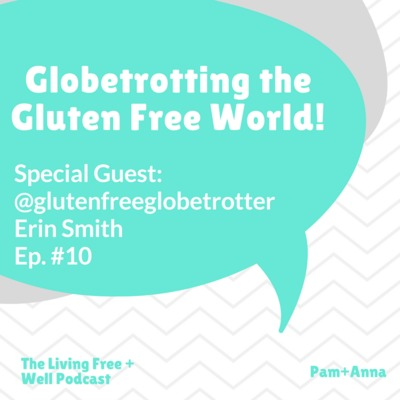 Erin Smith talks Gluten-Free Travel + Celiac Globetrotting An episode of The Living Free + Well Podcast
