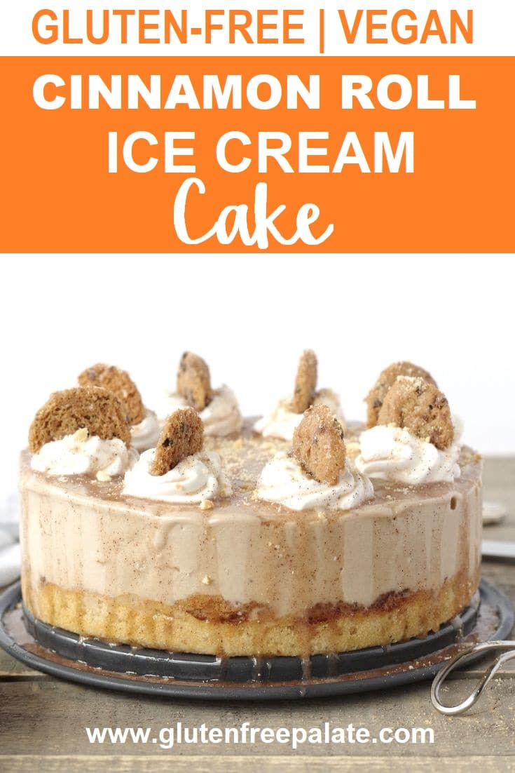 a pinterest pin with a photos of a gluten free ice cream cake with snickerdoodles on top with the words gluten-free vegan cinnamon roll ice cream cake in text at the top