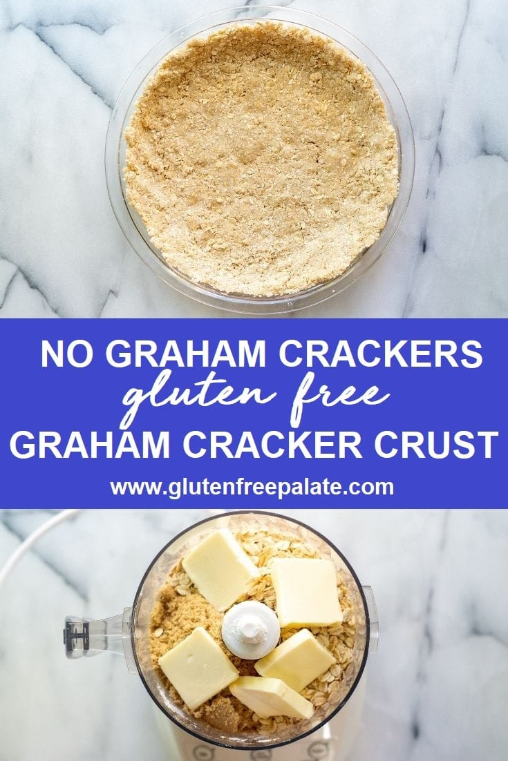 collage photos with gluten free graham cracker crust in a pie pan on top, the words no graham cracker gluten free graham cracker crust in the center, and a food process with butter and oats on the bottom