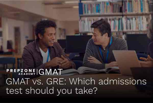 GMAT vs GRE: Which admissions test should you take? | Prep Zone Academy