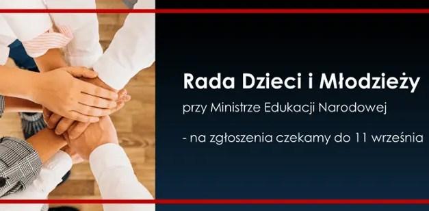 Rada Dzieci i Młodzieży RP przy MEN. Zgłoszenia do 11 września.