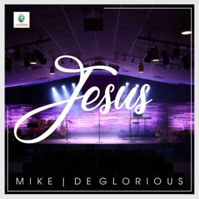Mike & Deglorious - Jesus Lyrics