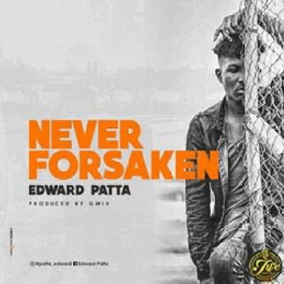 Edward Patta - Never Forsaken Lyrics