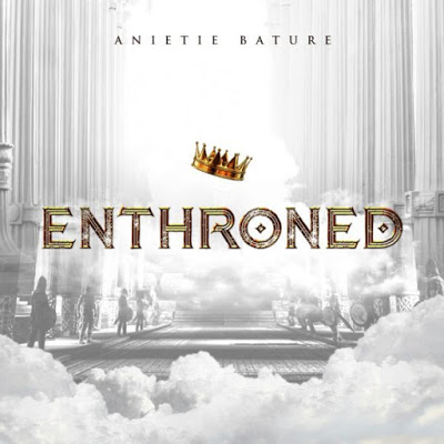 Anietie Bature - Enthroned Lyrics