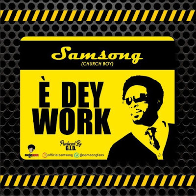 Samsong - E Dey Work Lyrics