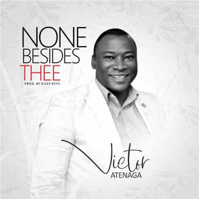Victor Atenega - None Besides Thee Lyrics