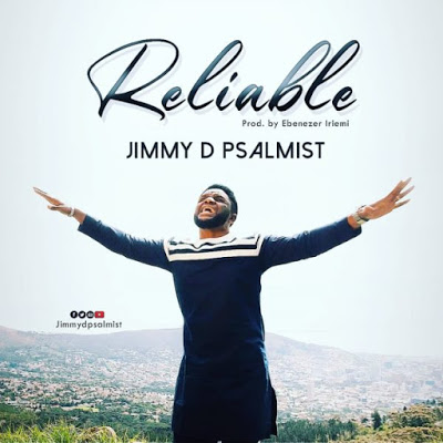 Reliable by Jimmy D Psalmist Mp3 Download