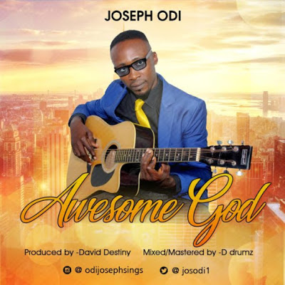 Joseph Odi - Awesome Lyrics + Mp3 Download
