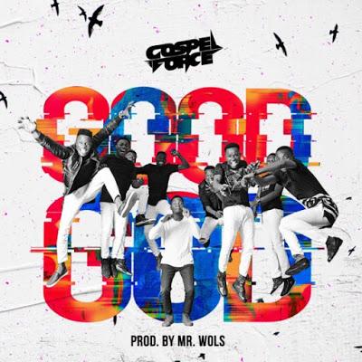 Good God by Gospel Force Mp3 Download