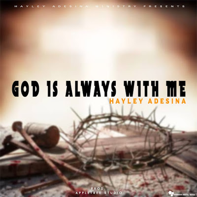 God is Always With Me by Hayley Adesina Mp3 Download