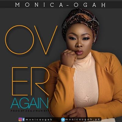 Monica Ogah - Over Again Lyrics + Mp3 Download