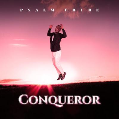 Psalm Ebube - Conqueror Mp3 Download