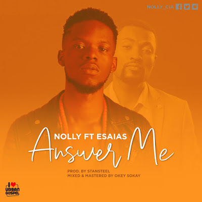 Answer Me by Nolly ft. Esaias Mp3 Download