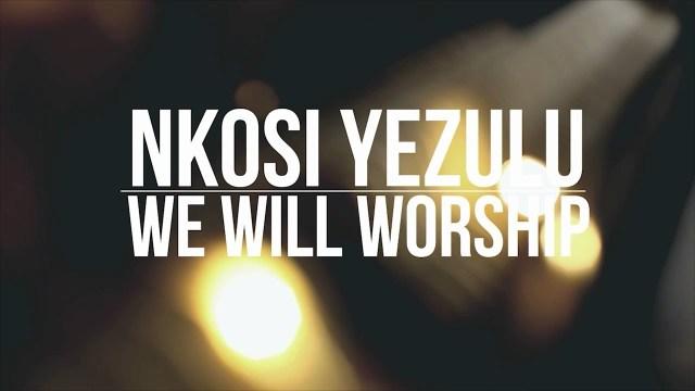 Nkosi Yezulu - We Will Worship Lyrics