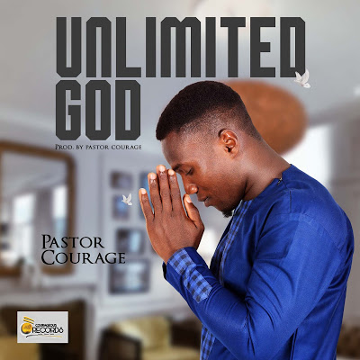 Unlimited God by Pastor Courage Lyrics & Mp3