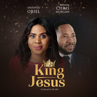 Obianuju Obiel - King Jesus Lyrics & Audio