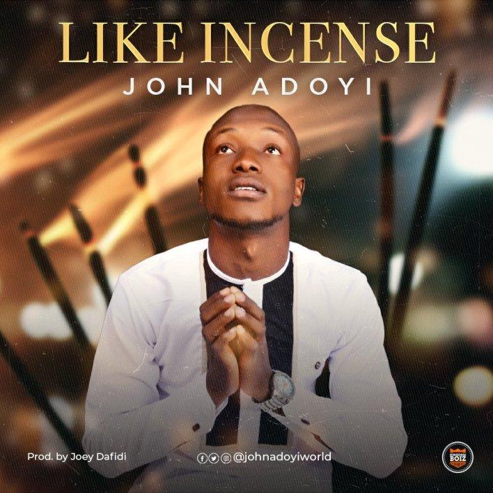 John Adoyi - Like Incense Mp3 Download
