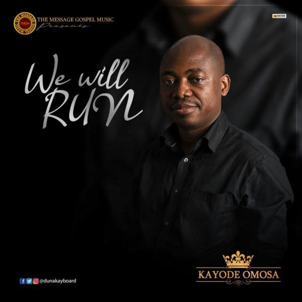 Kayode Omosa - We will Run Lyrics & Audio