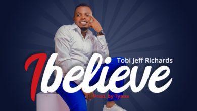 Photo of Tobi Jeff Richards – I Believe Mp3
