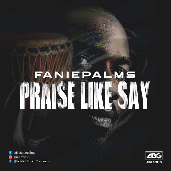Faniepalms - Praise Like Say Mp3 Download