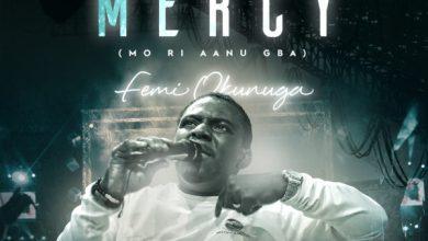 Photo of Femi Okunuga – I Received Mercy (Mo Ri Aanu Gba) Mp3