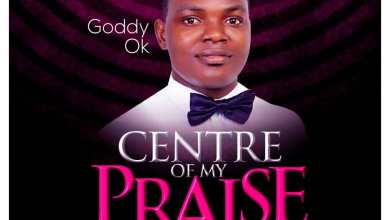 Photo of Goddy Ok – Centre Of My Praise Mp3 Download