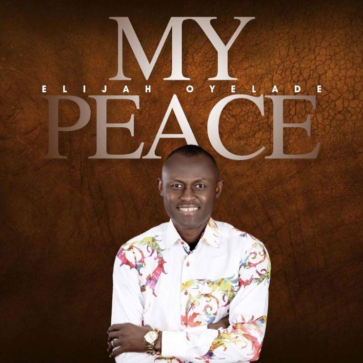 Elijah Oyelade - My Peace Lyrics & Mp3 Download