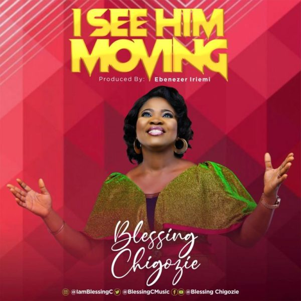 Blessing Chigozie - I See Him Moving Lyrics & Mp3 Download
