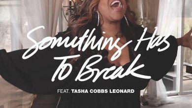 Photo of Kierra Sheard & Tasha Cobbs – Something Has to Break
