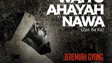 Photo of Jeremiah Gyang – Waiyo Ahayah Nawa Lyrics, Mp3 Download