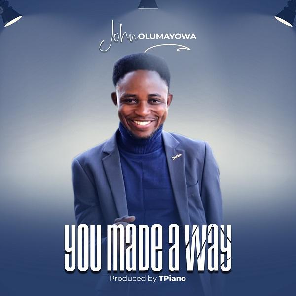 John Olumayowa - You Made A Way Lyrics & Mp3 Download